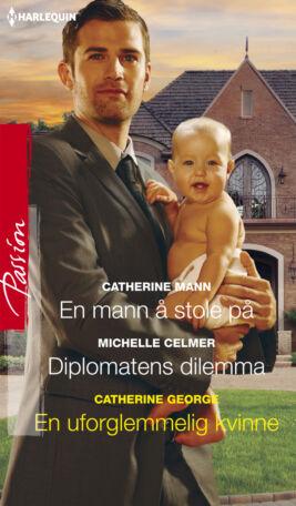 En mann å stole på/Diplomatens dilemma/En uforglemmelig kvinne - ebook