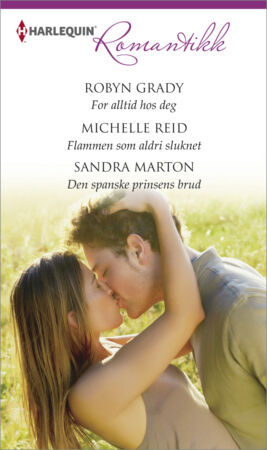 For alltid hos deg/Flammen som aldri sluknet/Den spanske prinsens brud - ebook