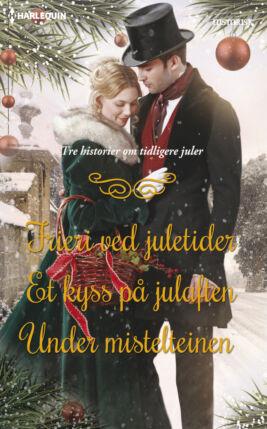 Frieri ved juletider/Et kyss på julaften/Under mistelteinen - ebook